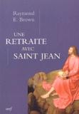 """Raymond-E Brown - Une retraite avec Saint-Jean - """"Pour que vous ayez la vie""""."""