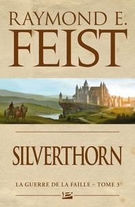 Raymond E Feist - La Guerre de la Faille Tome 3 : Silverthorn.