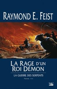 Raymond E Feist et Isabelle Pernot - Krondor : La Guerre des Serpents Tome 3 : La Rage d'un roi démon.