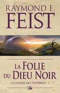 Raymond E Feist - La guerre des ténèbres Tome 3 : La Folie du dieu noir.
