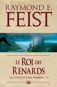 Raymond E Feist - Le conclave des ombres Tome 2 : Le Roi des renards.