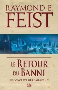 Raymond E Feist - Le conclave des ombres Tome 3 : Le retour du banni.