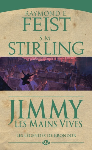 Raymond E Feist et S-M Stirling - Les Légendes de Krondor  : Jimmy les mains vives.