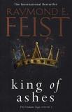 Raymond E Feist - The Firemane Saga Tome 1 : King of Ashes.