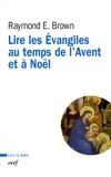 Raymond Edward Brown - Lire les Evangiles au temps de l'Avent et à Noël.