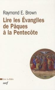 Raymond Edward Brown - Lire les Evangiles de Pâques à la Pentecôte.