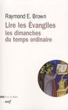 Raymond Edward Brown - Lire les Evangiles - Les dimanches du temps ordinaire.
