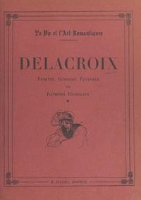 Raymond Escholier - Delacroix (1798-1832) - Peintre, graveur, écrivain.
