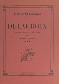 Raymond Escholier - Delacroix, peintre, graveur, écrivain, 1848-1863.