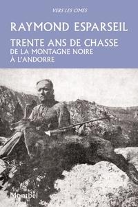Raymond Esparseil - Trente ans de chasse - De la Montagne Noire à l'Andorre.