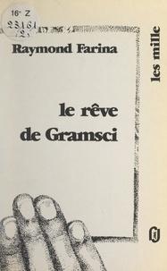 Raymond Farina et Bernard Noël - Le rêve de Gramsci.