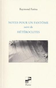 Raymond Farina - Notes pour un fantôme - Suivi de Hétéroclites.