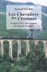 Raymond Fayvaisse - Les Chevaliers des Cévennes - La ligne SNCF Alès-Langeac au temps de la vapeur.