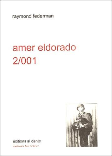 Raymond Federman - Amer Eldorado 2/001 - Récit exagéré à lire à haute voix assis debout ou couché.