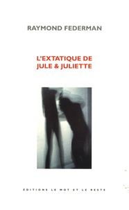 Raymond Federman - L'extatique de Jule & Juliette.