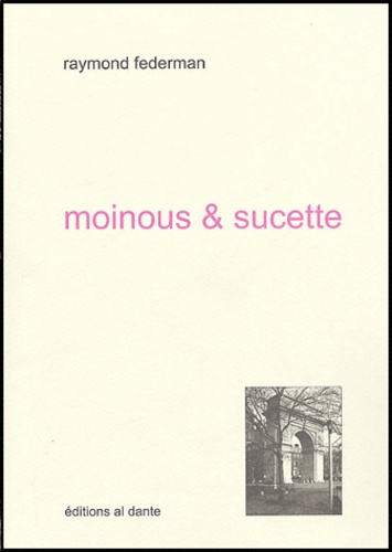 Raymond Federman - Moinous & sucette.