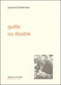 Raymond Federman - Quitte ou double.