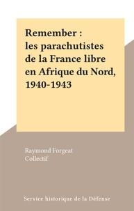 Raymond Forgeat et  Collectif - Remember : les parachutistes de la France libre en Afrique du Nord, 1940-1943.