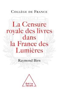 Raymond Francis Birn - La censure royale des livres dans la France des Lumières.