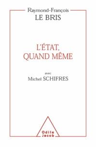 Raymond-François LeBris et Michel Schifres - Etat, quand même (L').