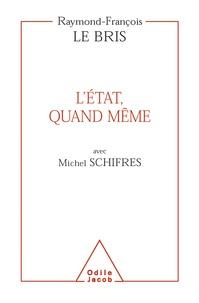 Raymond-François Le Bris et Michel Schifres - L'Etat, quand même.