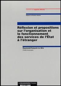Raymond-François Le Bris - Réflexion et propositions sur l'organisation et le fonctionnement des services de l'Etat à l'étranger.