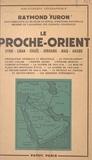 Raymond Furon - Le Proche-Orient - Syrie, Liban, Israël, Jordanie, Iraq, Arabie.