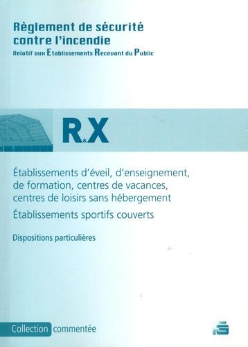Raymond Fusilier et Pascal Reynaud - Règlement de sécurité contre l'incendie - Etablissements d'éveil, d'enseignement, de formation, centres de vacances et centres de loisirs sans hébergement (type R) Etablissements sportifs couverts (type X).