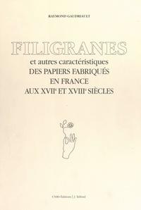 Raymond Gaudriault et Thérèse Gaudriault - Filigranes et autres caractéristiques des papiers fabriqués en France aux XVIIe et XVIIIe siècles.