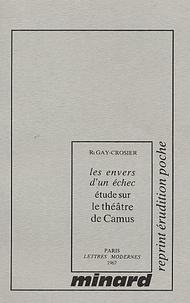 Raymond Gay-Crosier - Bibliothèque des lettres modernes Tome 10 : Les envers d'un échec - Etude sur le théâtre d'Albert Camus.
