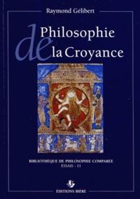 Raymond Gélibert - Philosophie de la croyance - Intellectualisme, mysticisme, scepticisme.