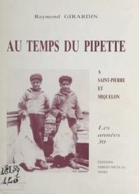 Raymond Girardin et René Dagort - Au temps du pipette - À Saint-Pierre et Miquelon, les années 30.