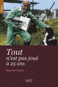 Raymond Girou - Tout n'est pas joué à 25 ans.
