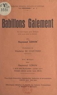 Raymond Gonin et M. Chatard - Babillons gaiement - Six monologues pour enfants avec notes pour la diction.