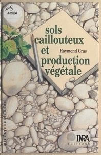 Raymond Gras - Sols caillouteux et production végétale.