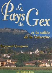 Raymond Grosgurin et  Collectif - Le Pays de Gex et la vallée de la Valsérine.