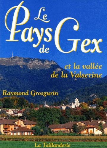 Raymond Grosgurin - Le pays de Gex et la vallée de la Valsérine.