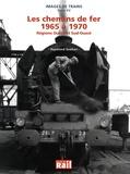 Raymond Guéhan - Les chemins de fer 1965 à 1970 - Régions Ouest et Sud-Ouest.