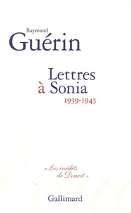 Raymond Guérin - Lettres à Sonia - 1939-1943.