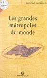 Raymond Guglielmo - Les grandes métropoles du monde et leur crise.