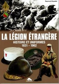 Raymond Guyader - La Légion Etrangère - Histoire et uniformes 1831-1962.