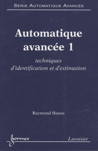 Raymond Hanus - Automatique avancée - 3 volumes : Tome 1, Techniques d'identification et d'estimation ; Tome 2, Commande des systèmes non linéaires ; Tome 3, Asservissement et commande des robots.