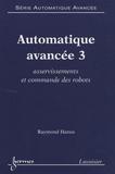 Raymond Hanus - Automatique avancée - Tome 3, Asservissements et commande des robots.