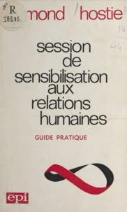 Raymond Hostie et Anne Ancelin Schützenberger - Session de sensibilisation aux relations humaines - Guide pratique.