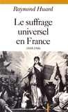 Raymond Huard - Le suffrage universel en France (1848-1946).