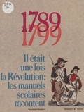 Raymond Humbert et Marie-José Drogou - 1789-1799 : il était une fois la Révolution - Les manuels scolaires racontent.