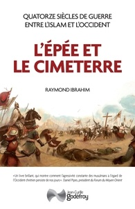 Raymond Ibrahim - L'Epée et le Cimeterre - Quatorze siècles de guerres entre L'Islam et l'Occident.