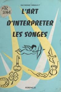 Raymond Imbault - L'art d'interpréter les songes - Toutes les révélations directes ou indirectes de l'au-delà.