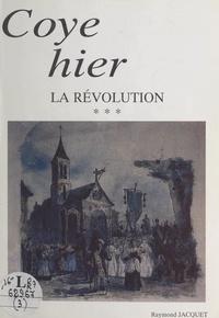 Raymond Jacquet et  Leulllier - Coye hier - La Révolution.