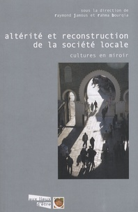 Raymond Jamous et Rahma Bourqia - Altérité et reconstruction de la société locale - Cultures en miroir.